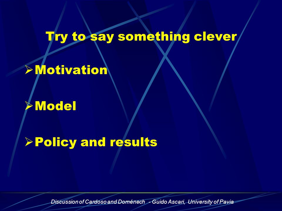 Discussion of Cardoso and Doménech - Guido Ascari, University of Pavia Try to say something clever  Motivation  Model  Policy and results