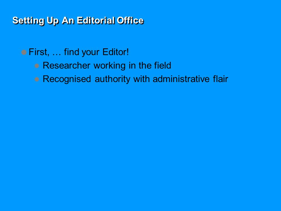 Setting Up An Editorial Office  First, … find your Editor.
