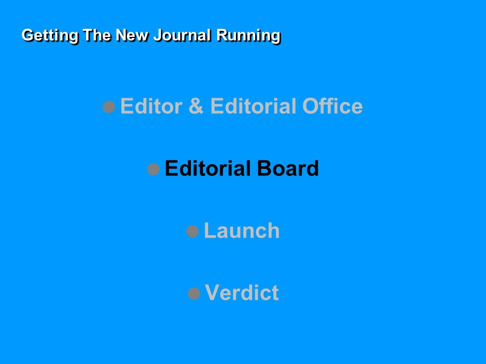 Getting The New Journal Running  Editor & Editorial Office  Editorial Board  Launch  Verdict