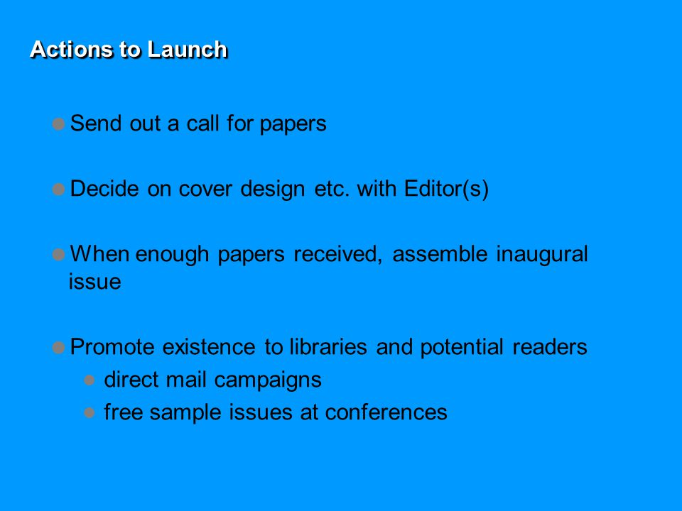 Actions to Launch  Send out a call for papers  Decide on cover design etc.