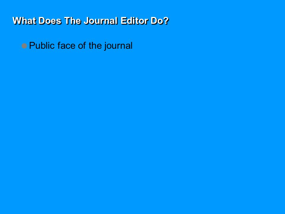 What Does The Journal Editor Do  Public face of the journal