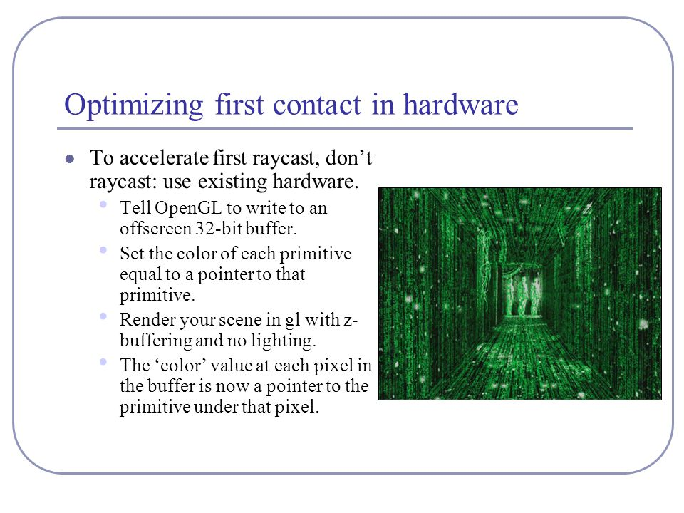 Optimizing first contact in hardware To accelerate first raycast, don't raycast: use existing hardware.