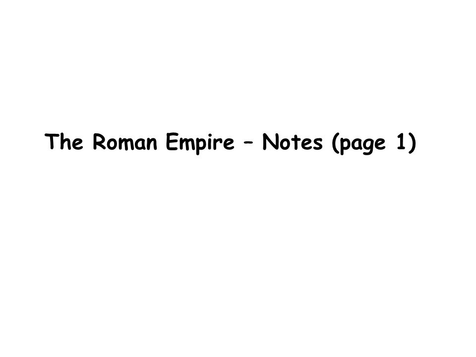 The Roman Empire – Notes (page 1)