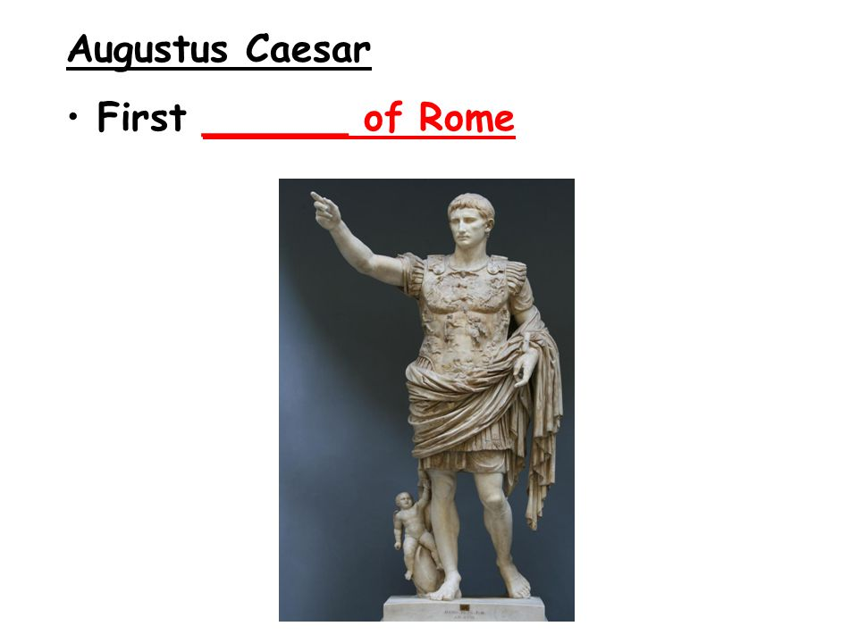 Augustus Caesar First ______ of Rome