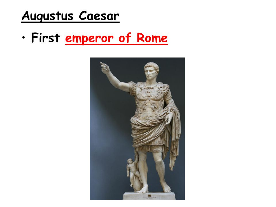 Augustus Caesar First emperor of Rome