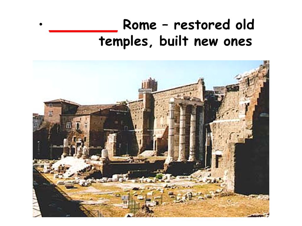 ________ Rome – restored old temples, built new ones