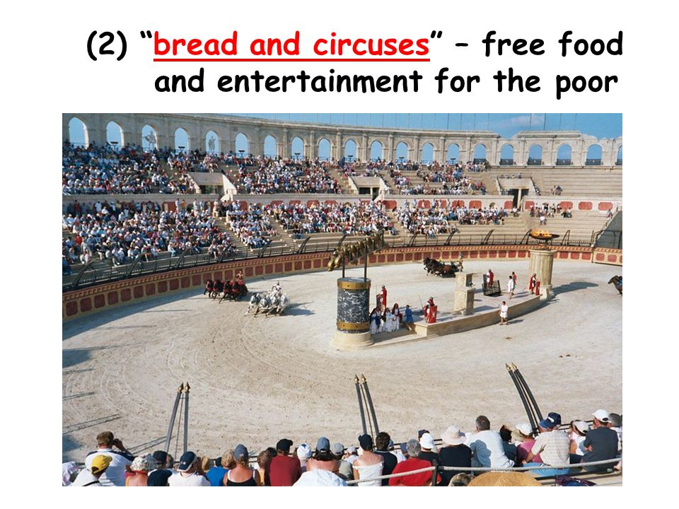 (2) bread and circuses – free food and entertainment for the poor