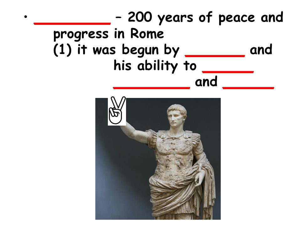 _________ – 200 years of peace and progress in Rome (1) it was begun by _______ and his ability to ______ _________ and ______