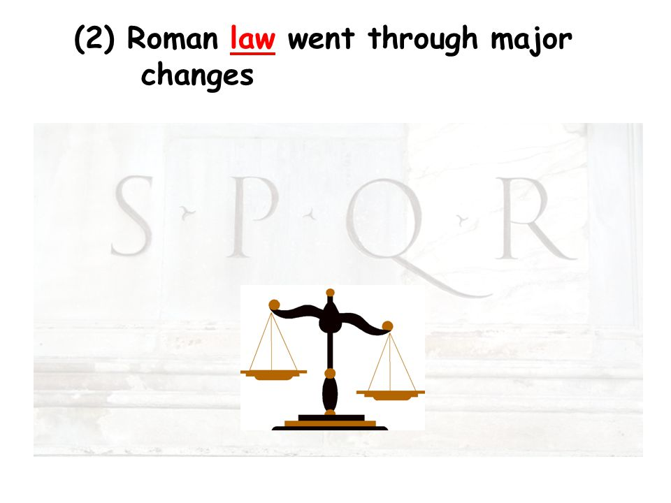 (2) Roman law went through major changes