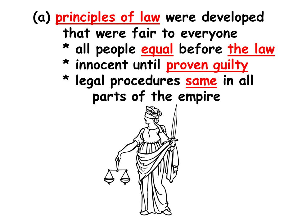(a) principles of law were developed that were fair to everyone * all people equal before the law * innocent until proven guilty * legal procedures same in all parts of the empire