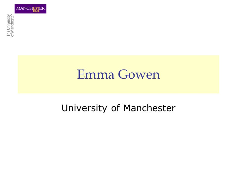 Emma Gowen University of Manchester