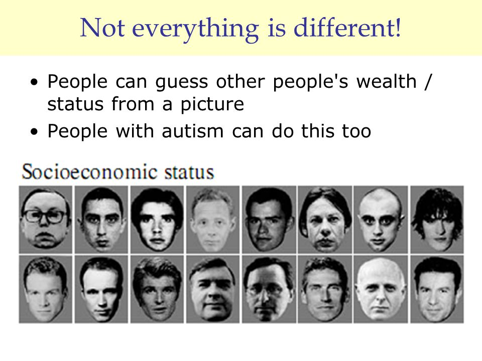 Not everything is different! People can guess other people's wealth / status from a picture People with autism can do this too