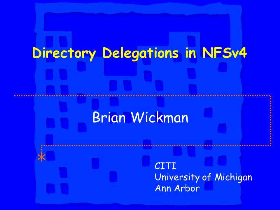 Directory Delegations in NFSv4 CITI University of Michigan Ann Arbor Brian Wickman