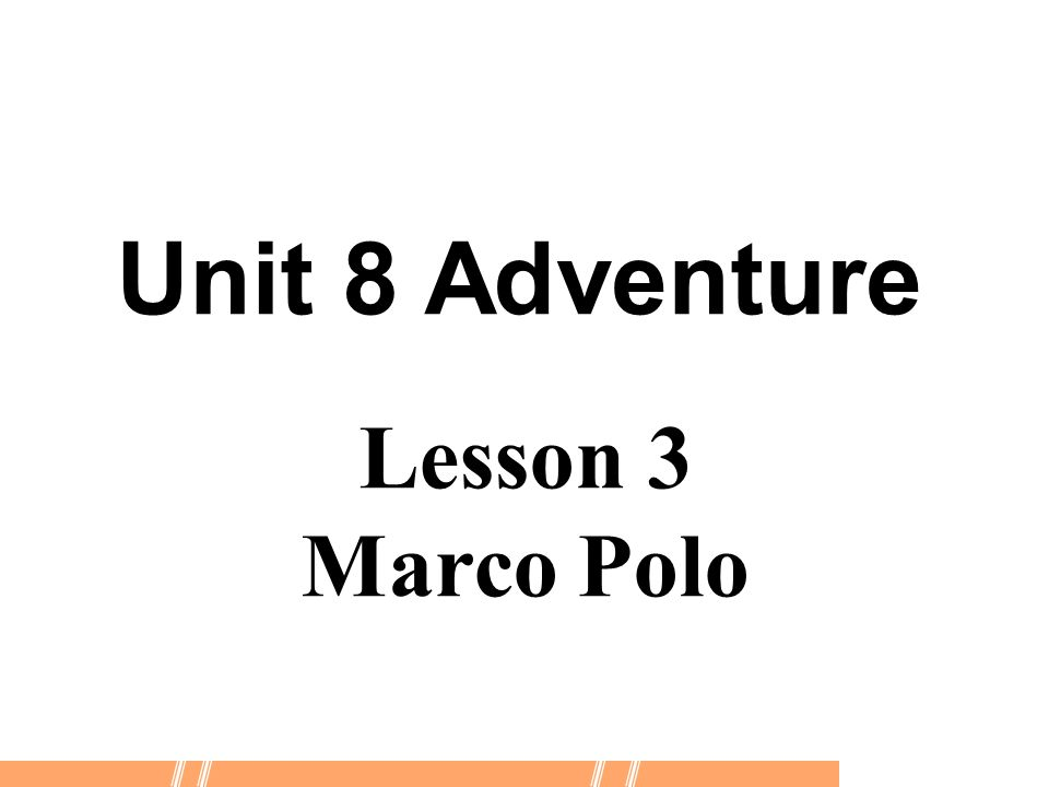 Lesson 3 Marco Polo Unit 8 Adventure