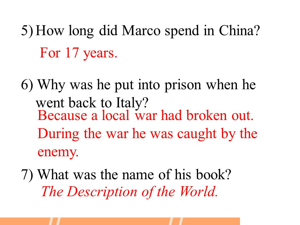 5)How long did Marco spend in China. 6) Why was he put into prison when he went back to Italy.