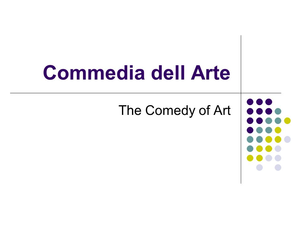 Commedia dell Arte Commedia dell Arte (Italian: the comedy of art ) is a form of improvisational theatre that began in Italy in the 16th century and held its popularity through the 18th century, although it is still performed todayItalian improvisational theatreItaly