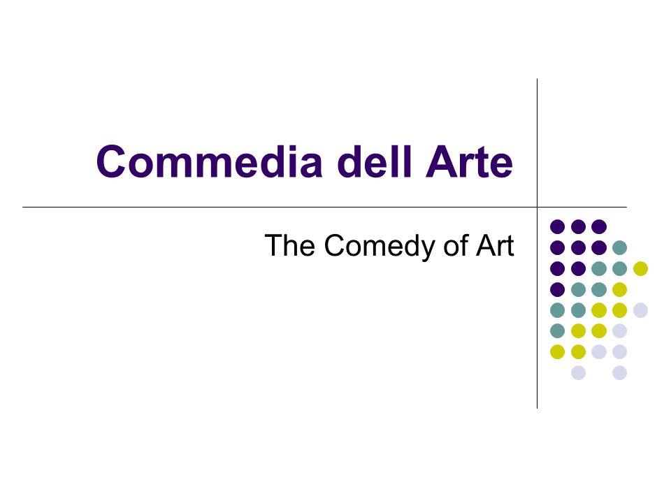 Commedia dell Arte The Comedy of Art