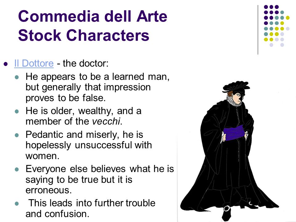 Commedia dell Arte Stock Characters Il Dottore - the doctor: Il Dottore He appears to be a learned man, but generally that impression proves to be false.