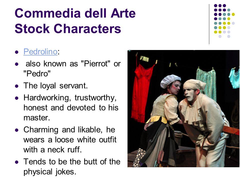 Commedia dell Arte Stock Characters Pedrolino: Pedrolino also known as Pierrot or Pedro The loyal servant.