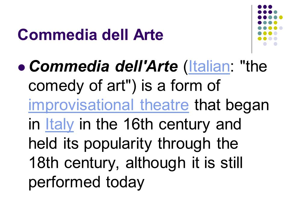 Commedia dell Arte Performances were unscripted, held outside, and used few props.