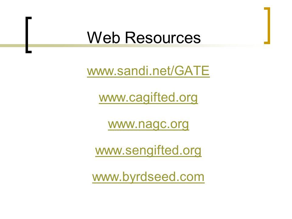 Web Resources www.sandi.net/GATE www.cagifted.org www.nagc.org www.sengifted.org www.byrdseed.com