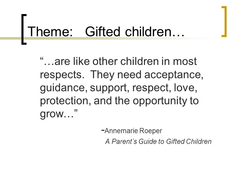 Theme: Gifted children… …are like other children in most respects.