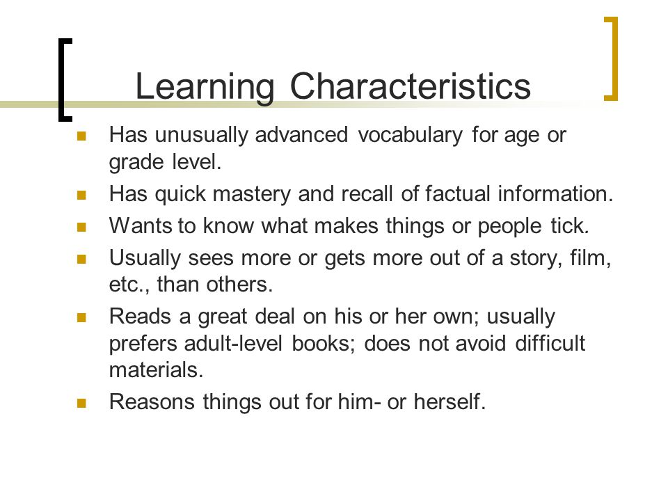 Learning Characteristics Has unusually advanced vocabulary for age or grade level.