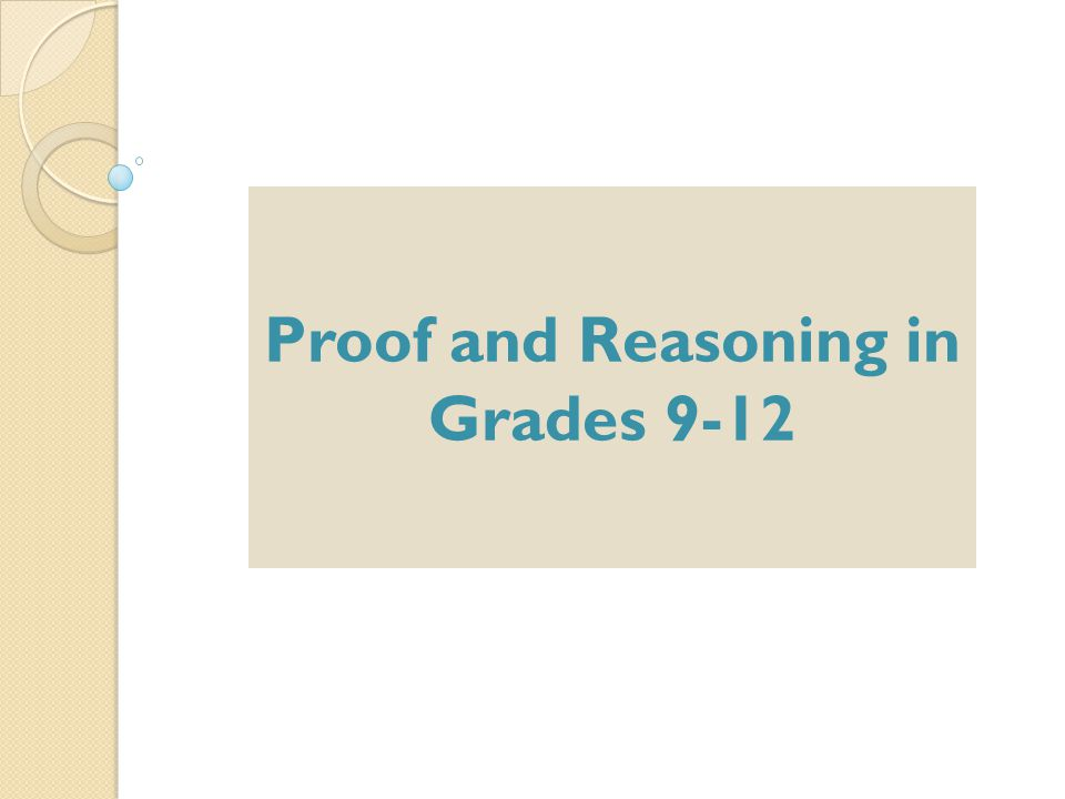 Proof and Reasoning in Grades 9-12