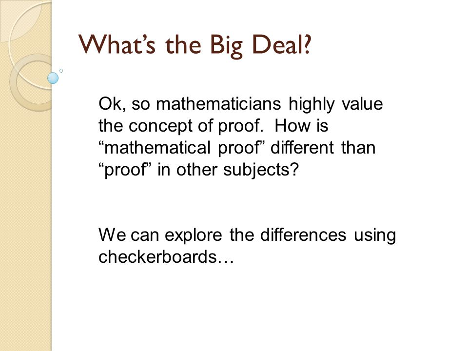 What's the Big Deal. Ok, so mathematicians highly value the concept of proof.