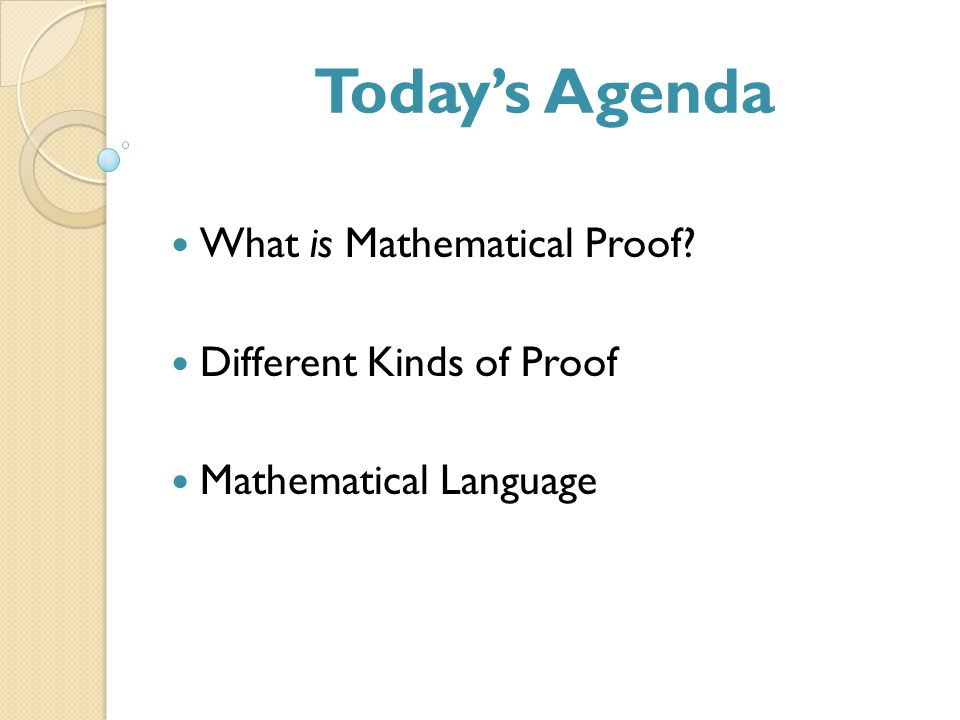 What is Mathematical Proof Different Kinds of Proof Mathematical Language Today's Agenda
