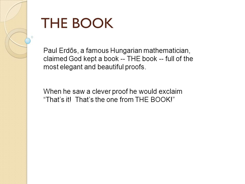 Other Methods III Proof by accident Hey, what have we here?! Proof by profanity (example omitted) Proof by lost reference I know I saw it somewhere... Proof by calculus This proof requires calculus, so we ll skip it. Proof by lack of interest Does anyone really want to see this?