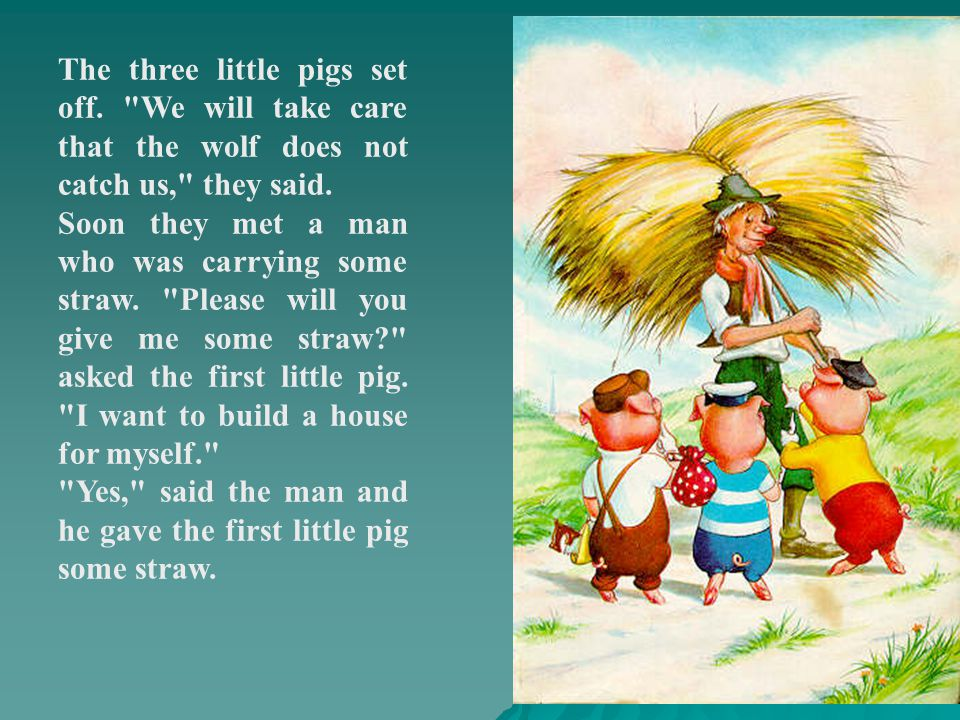 Then the first little pig built himself a house of straw.