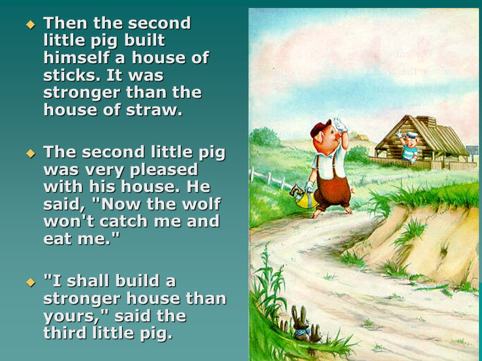  The third little pig walked on, along the road, by himself.