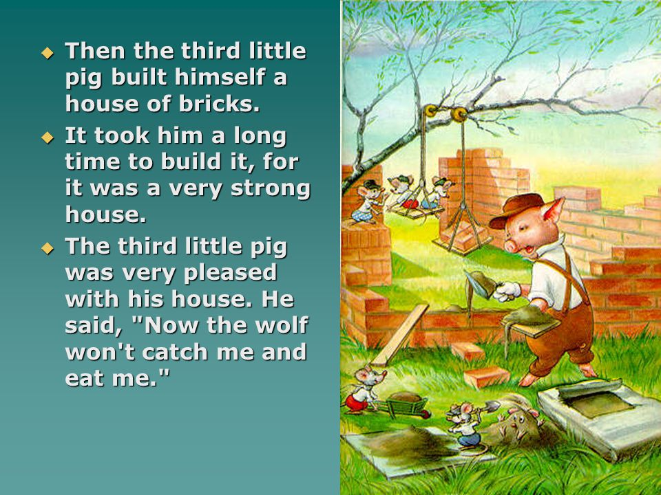  The little pig was very frightened, but he pretended not to be.