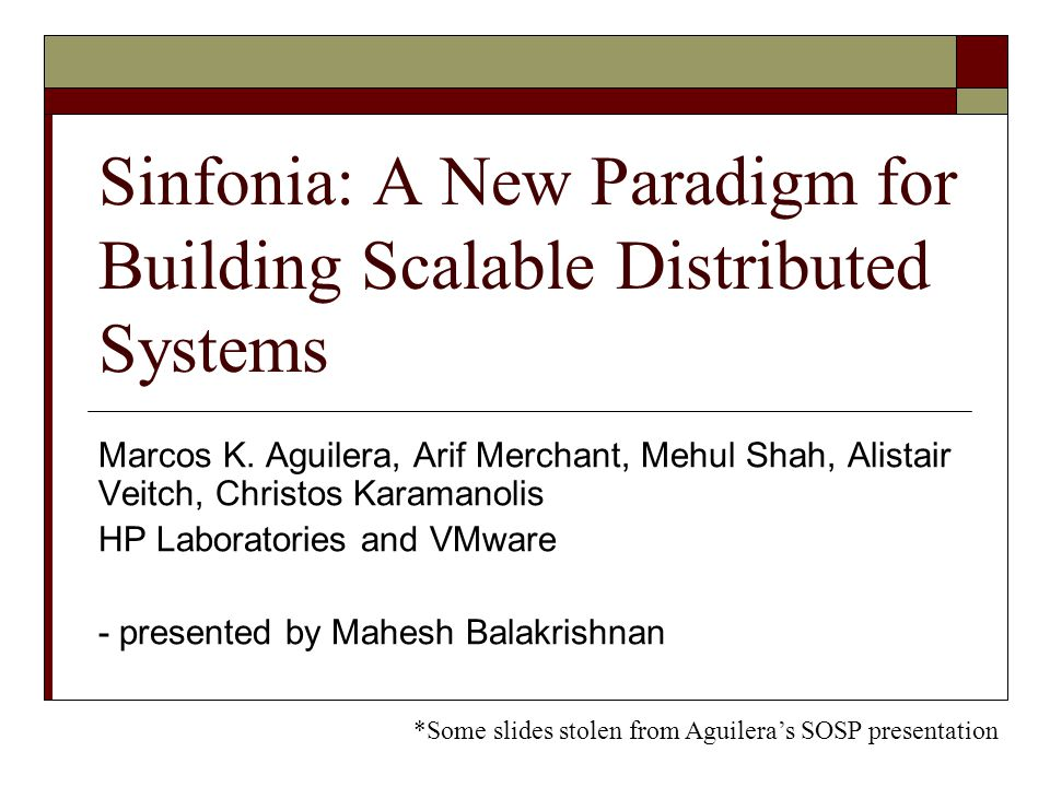 Sinfonia: A New Paradigm for Building Scalable Distributed Systems Marcos K.