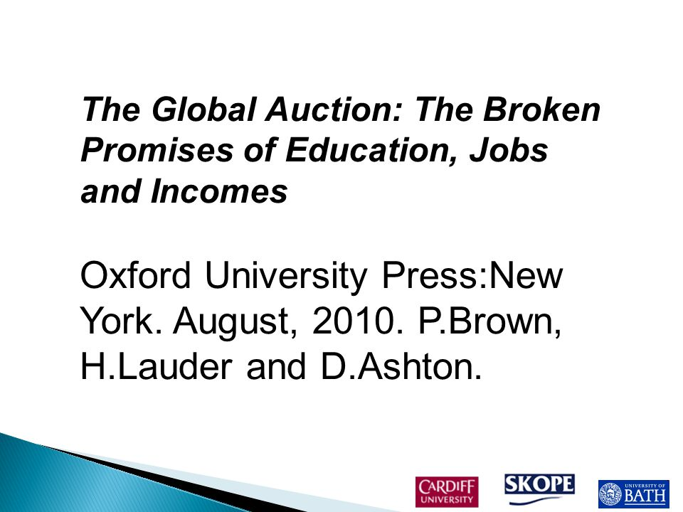 The Global Auction: The Broken Promises of Education, Jobs and Incomes Oxford University Press:New York.