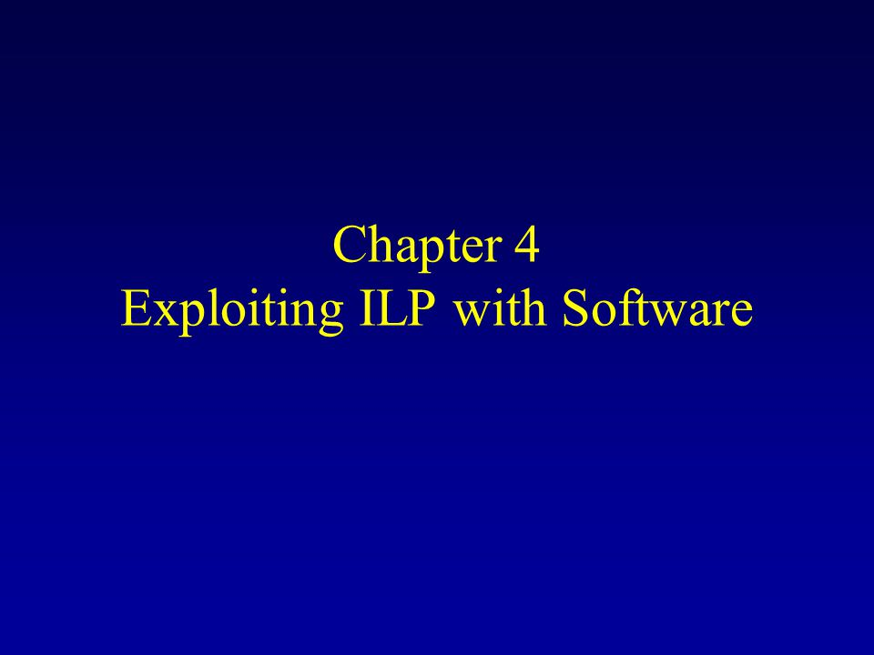 Chapter 4 Exploiting ILP with Software