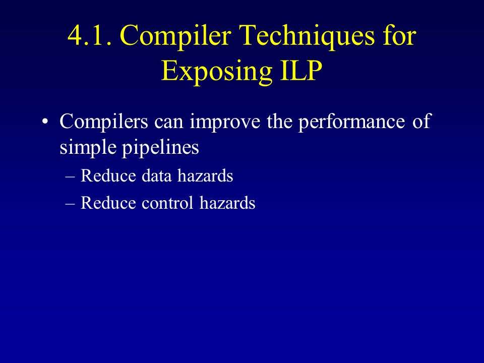 Loop Unrolling Compiler technique to increase ILP –Duplicate loop body –Decrease iterations Example: –Basic code: 10 cycles per iteration –Scheduled: 6 cycles for (int k = 0; k < 1000; k++) { x[k] = x[k] + s; }
