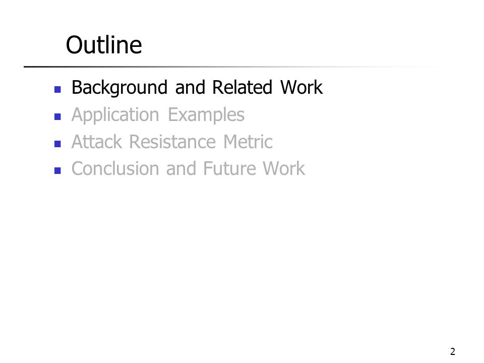 2 Outline Background and Related Work Application Examples Attack Resistance Metric Conclusion and Future Work