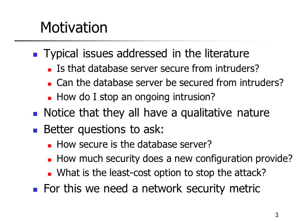 3 Motivation Typical issues addressed in the literature Is that database server secure from intruders.