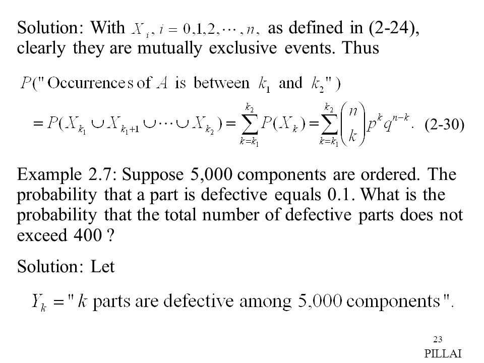 23 Solution: With as defined in (2-24), clearly they are mutually exclusive events. Thus Example 2.7: Suppose 5,000 components are ordered. The probab