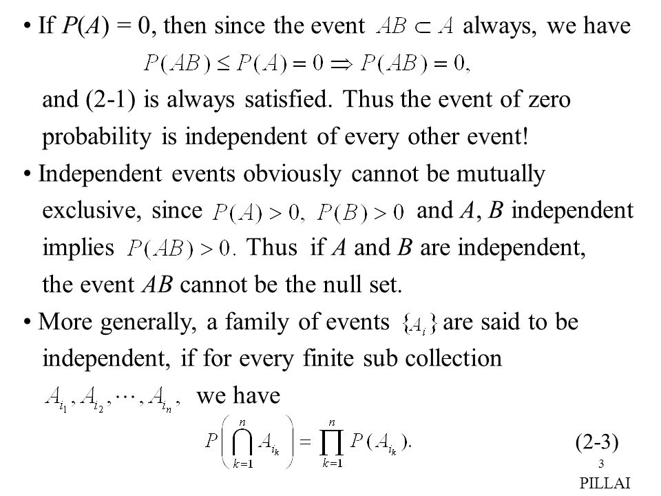 3 If P(A) = 0, then since the event always, we have and (2-1) is always satisfied. Thus the event of zero probability is independent of every other ev