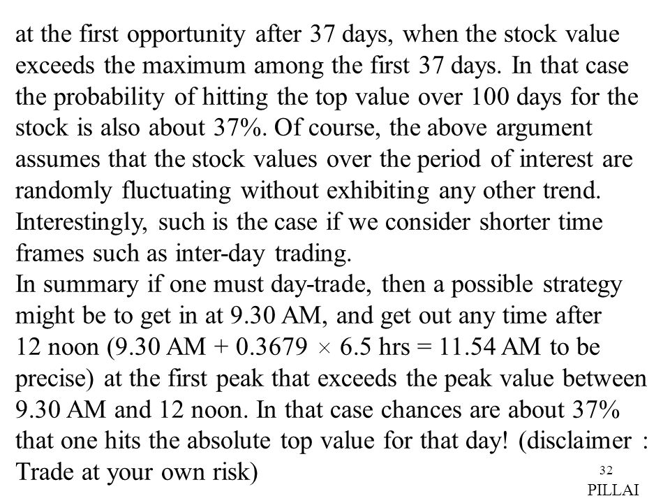 32 at the first opportunity after 37 days, when the stock value exceeds the maximum among the first 37 days. In that case the probability of hitting t