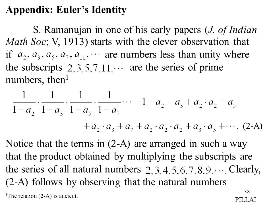 38 Appendix: Euler's Identity S. Ramanujan in one of his early papers (J. of Indian Math Soc; V, 1913) starts with the clever observation that if are
