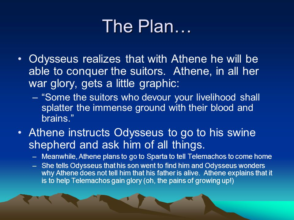 The Plan… Odysseus realizes that with Athene he will be able to conquer the suitors.