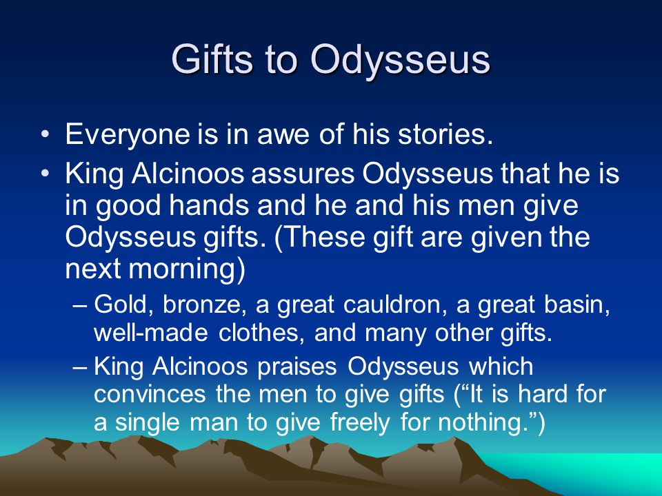 Gifts to Odysseus Everyone is in awe of his stories.