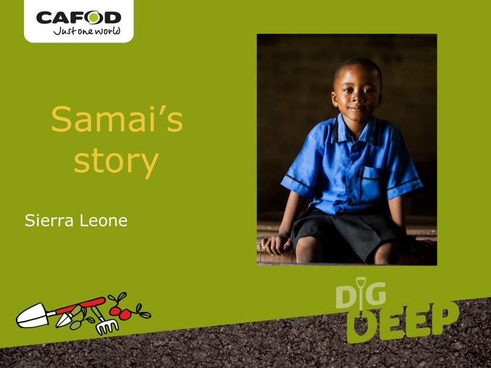 www.cafod.org.uk Samai's story Sierra Leone