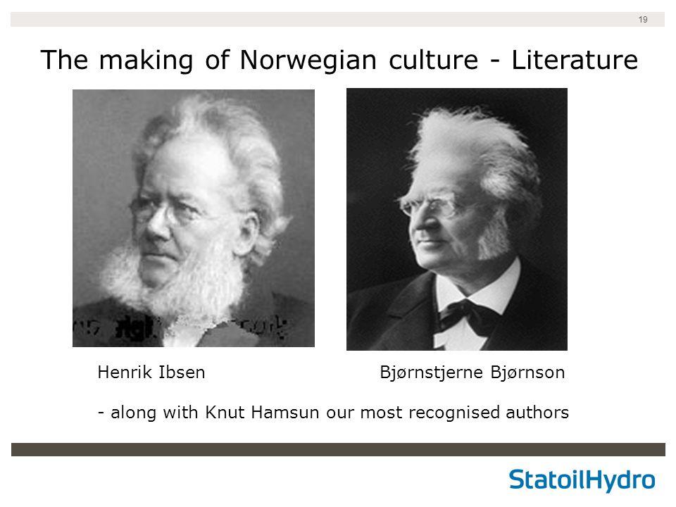 19 The making of Norwegian culture - Literature Henrik Ibsen Bjørnstjerne Bjørnson - along with Knut Hamsun our most recognised authors