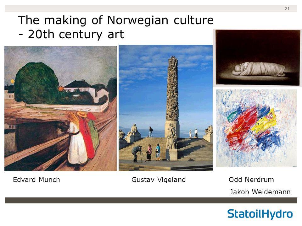 21 The making of Norwegian culture - 20th century art Edvard Munch Gustav Vigeland Odd Nerdrum Jakob Weidemann