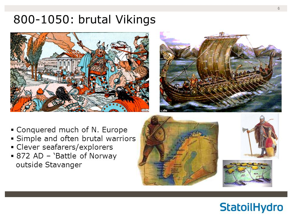 6 800-1050: brutal Vikings  Conquered much of N.